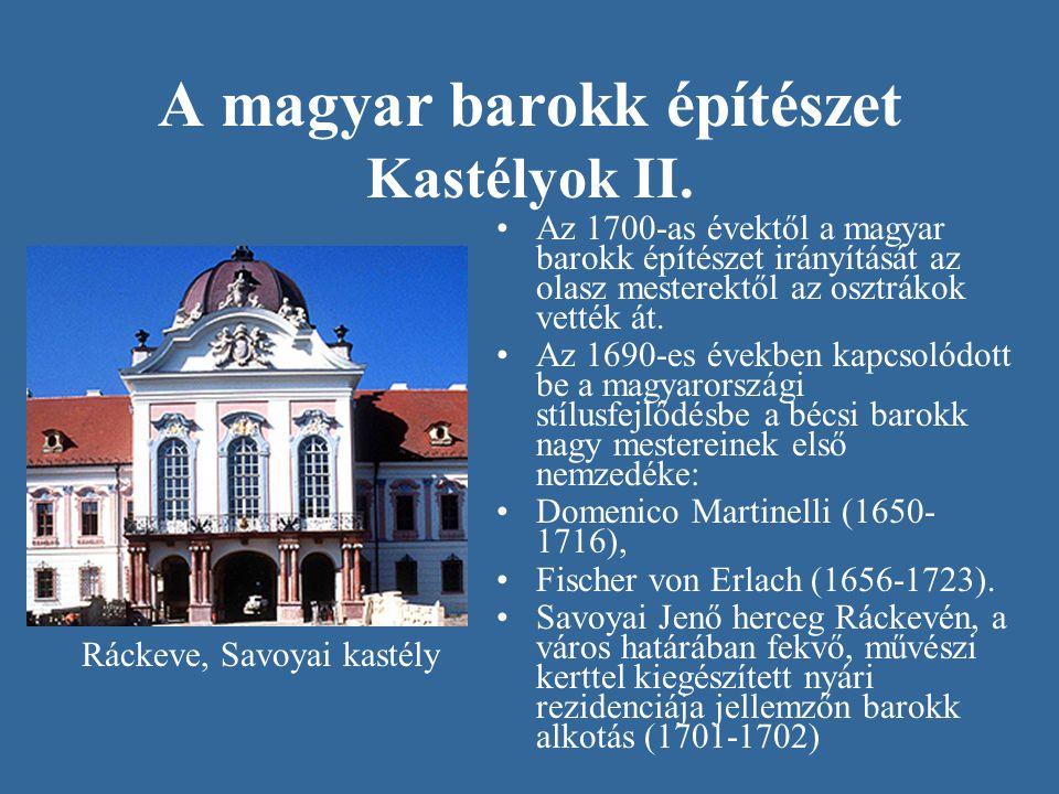 A magyar barokk építészet Kastélyok II. Az 1700-as évektől a magyar barokk építészet irányítását az olasz mesterektől az osztrákok vették át. Az 1690-