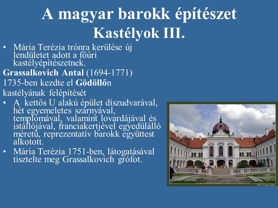 A magyar barokk építészet Kastélyok III. Mária Terézia trónra kerülése új lendületet adott a főúri kastélyépítészetnek. Grassalkovich Antal (1694-1771