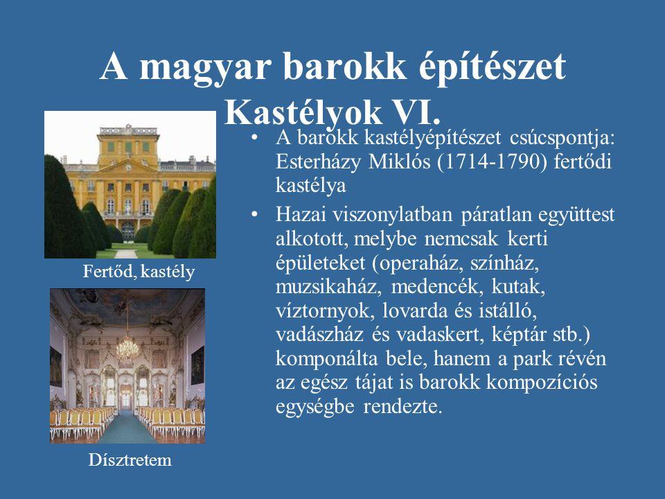 A magyar barokk építészet Kastélyok VI. A barokk kastélyépítészet csúcspontja: Esterházy Miklós (1714-1790) fertődi kastélya Hazai viszonylatban párat