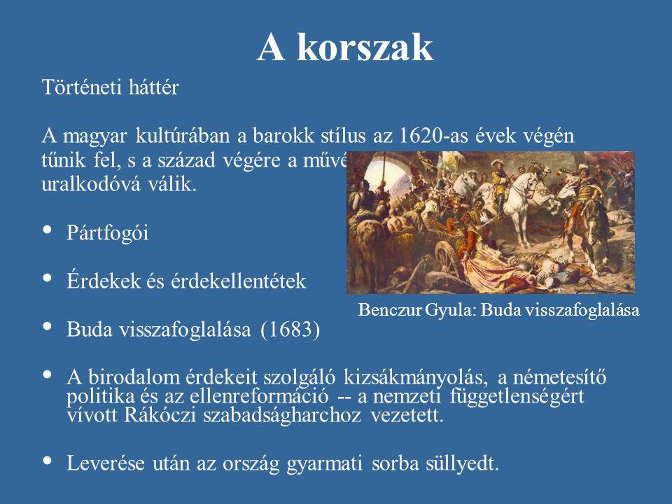 A korszak Történeti háttér A magyar kultúrában a barokk stílus az 1620-as évek végén tűnik fel, s a század végére a művészet valamennyi ágában uralkod