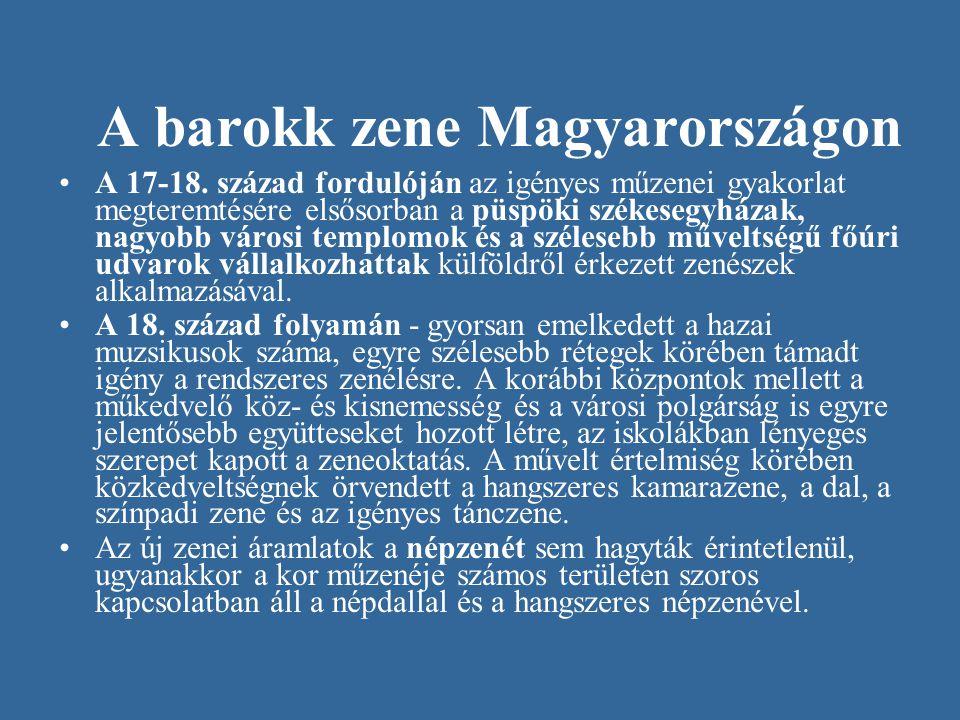 A barokk zene Magyarországon A 17-18. század fordulóján az igényes műzenei gyakorlat megteremtésére elsősorban a püspöki székesegyházak, nagyobb város