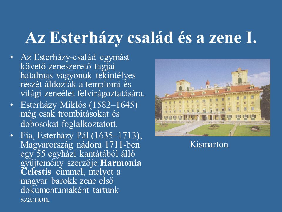 Az Esterházy család és a zene I. Az Esterházy-család egymást követő zeneszerető tagjai hatalmas vagyonuk tekintélyes részét áldozták a templomi és vil