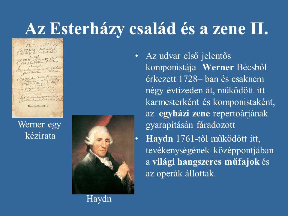 Az Esterházy család és a zene II. Az udvar első jelentős komponistája Werner Bécsből érkezett 1728– ban és csaknem négy évtizeden át, működött itt kar
