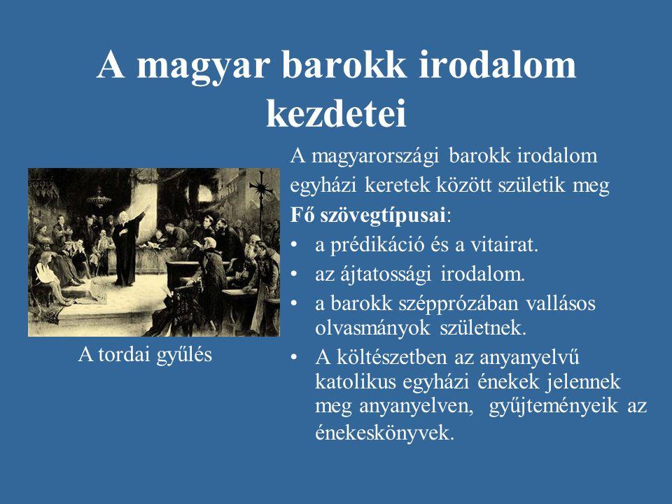 A magyar barokk irodalom kezdetei A magyarországi barokk irodalom egyházi keretek között születik meg Fő szövegtípusai: a prédikáció és a vitairat. az