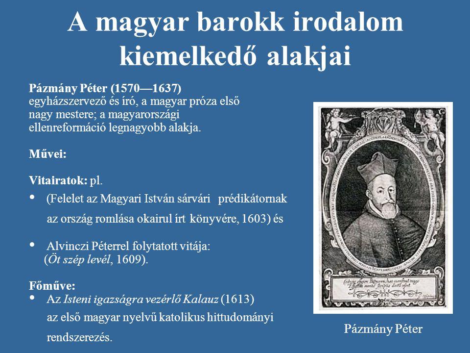 A magyar barokk irodalom kiemelkedő alakjai Zrínyi Miklós (1620—1664) költő, hadvezér és államférfi, a 17.