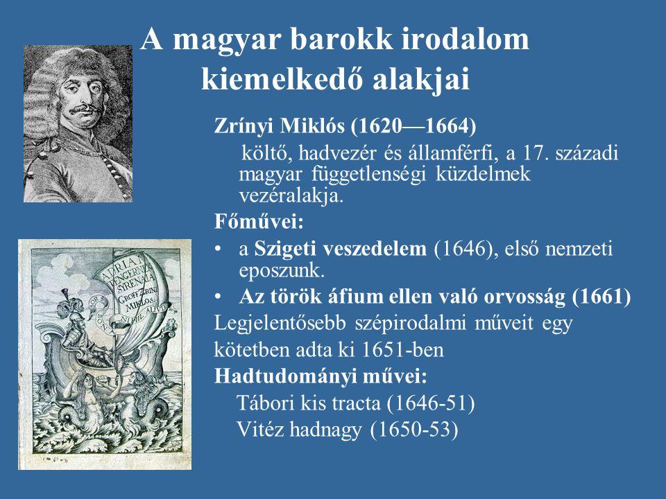 A magyar barokk irodalom kiemelkedő alakjai Zrínyi Miklós (1620—1664) költő, hadvezér és államférfi, a 17. századi magyar függetlenségi küzdelmek vezé