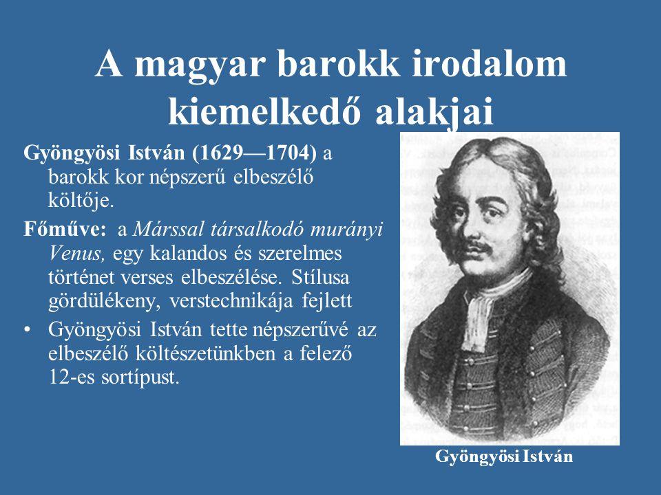 A magyar barokk irodalom kiemelkedő alakjai Gyöngyösi István (1629—1704) a barokk kor népszerű elbeszélő költője. Főműve: a Márssal társalkodó murányi