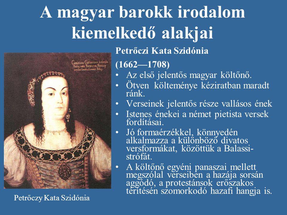 A magyar barokk irodalom kiemelkedő alakjai Petrőczi Kata Szidónia (1662—1708) Az első jelentős magyar költőnő. Ötven költeménye kéziratban maradt rán