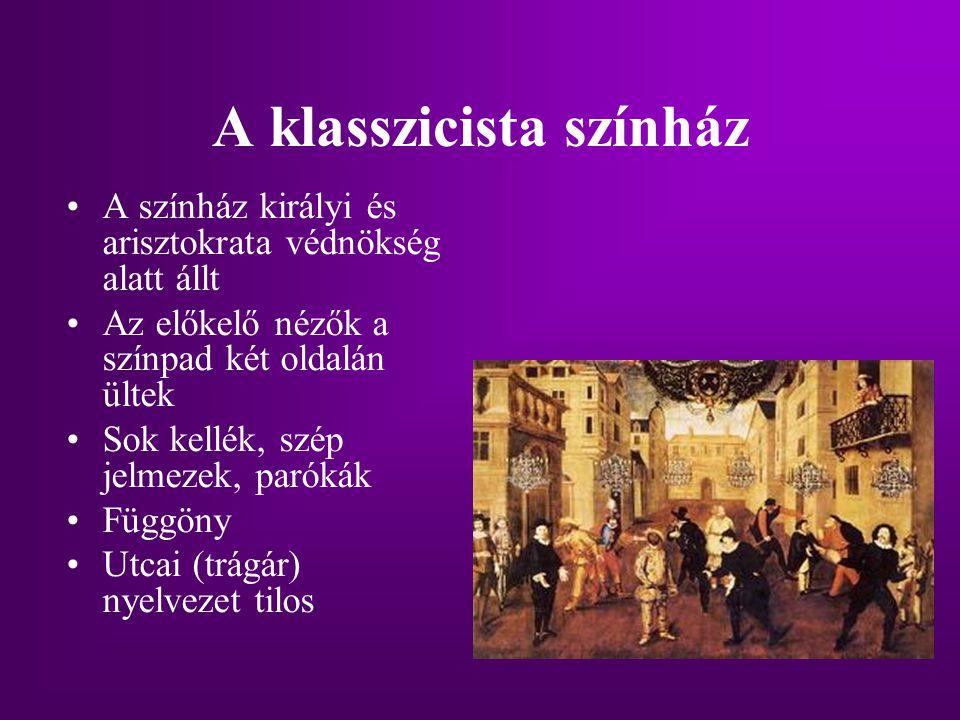 A klasszicista színház A színház királyi és arisztokrata védnökség alatt állt Az előkelő nézők a színpad két oldalán ültek Sok kellék, szép jelmezek,