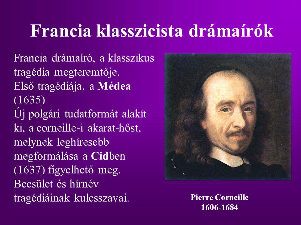 Francia klasszicista drámaírók Francia drámaíró, a klasszikus tragédia megteremtője. Első tragédiája, a Médea (1635) Új polgári tudatformát alakít ki,