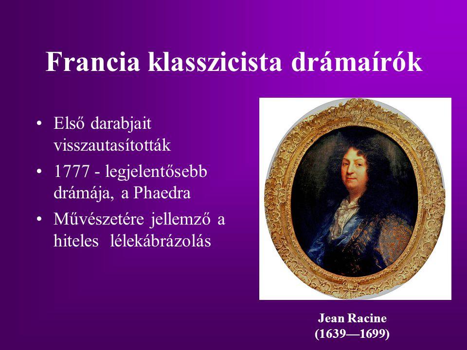 Francia klasszicista drámaírók Első darabjait visszautasították 1777 - legjelentősebb drámája, a Phaedra Művészetére jellemző a hiteles lélekábrázolás