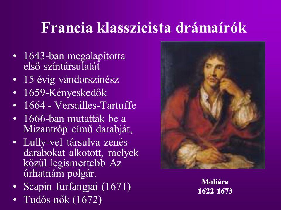 Francia klasszicista drámaírók 1643-ban megalapította első színtársulatát 15 évig vándorszínész 1659-Kényeskedők 1664 - Versailles-Tartuffe 1666-ban m