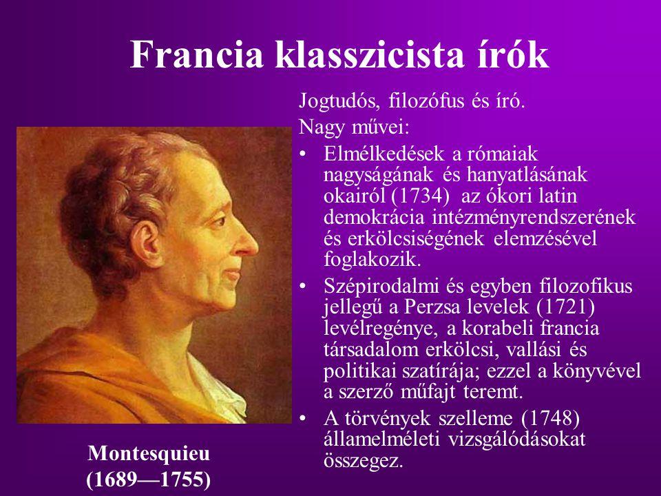 Francia klasszicista írók Jogtudós, filozófus és író. Nagy művei: Elmélkedések a rómaiak nagyságának és hanyatlásának okairól (1734) az ókori latin de
