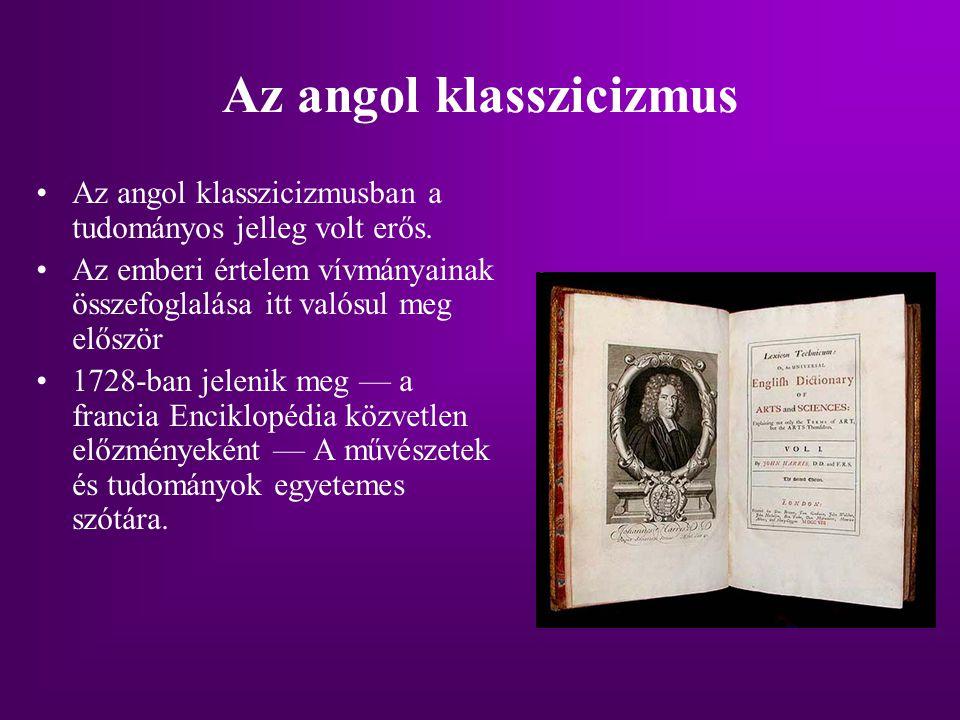 Az angol klasszicizmus Az angol klasszicizmusban a tudományos jelleg volt erős. Az emberi értelem vívmányainak összefoglalása itt valósul meg először