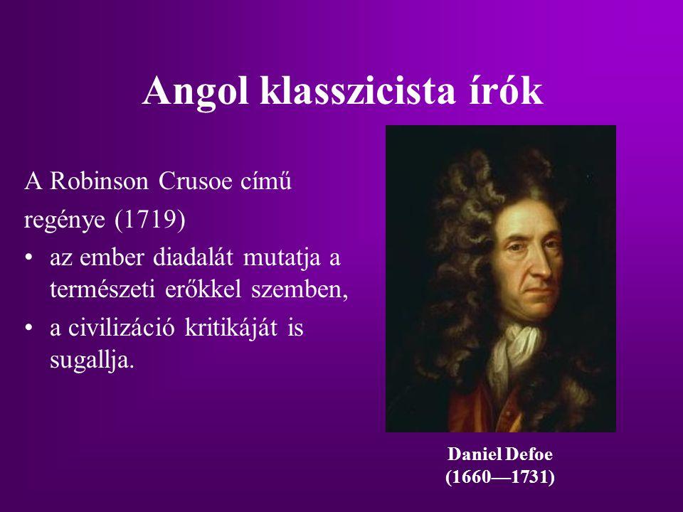 Angol klasszicista írók A Robinson Crusoe című regénye (1719) az ember diadalát mutatja a természeti erőkkel szemben, a civilizáció kritikáját is suga
