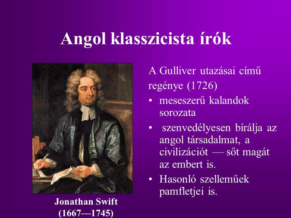 Angol klasszicista írók A Gulliver utazásai című regénye (1726) meseszerű kalandok sorozata szenvedélyesen bírálja az angol társadalmat, a civilizáció