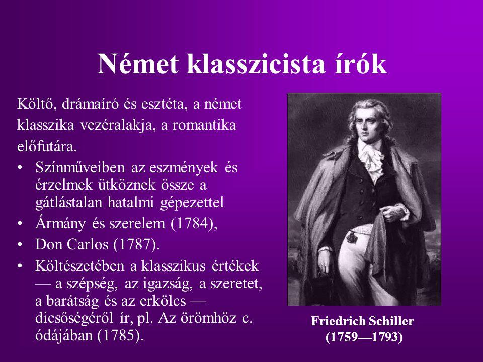 Német klasszicista írók Költő, drámaíró és esztéta, a német klasszika vezéralakja, a romantika előfutára. Színműveiben az eszmények és érzelmek ütközn