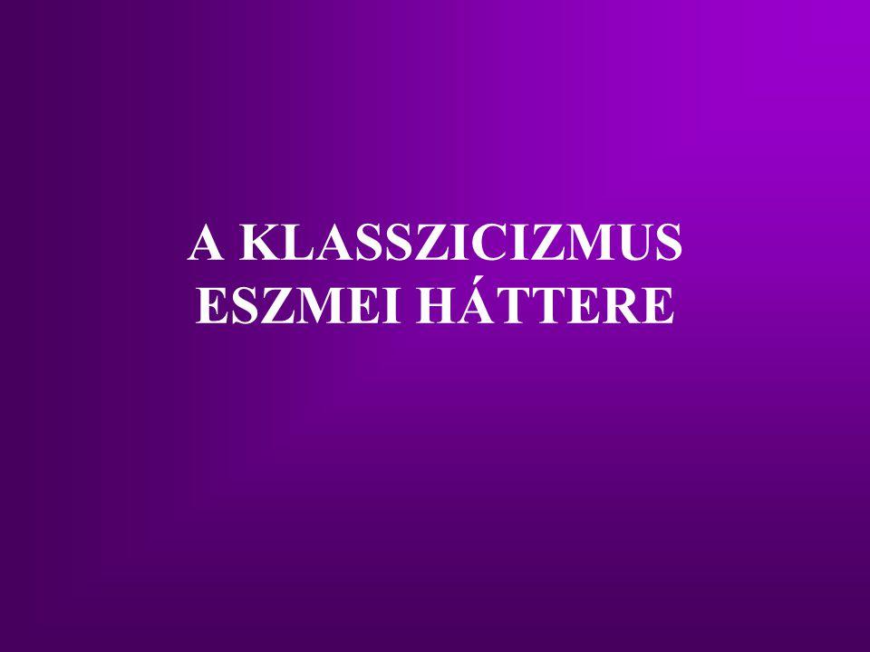 A KLASSZICIZMUS ESZMEI HÁTTERE