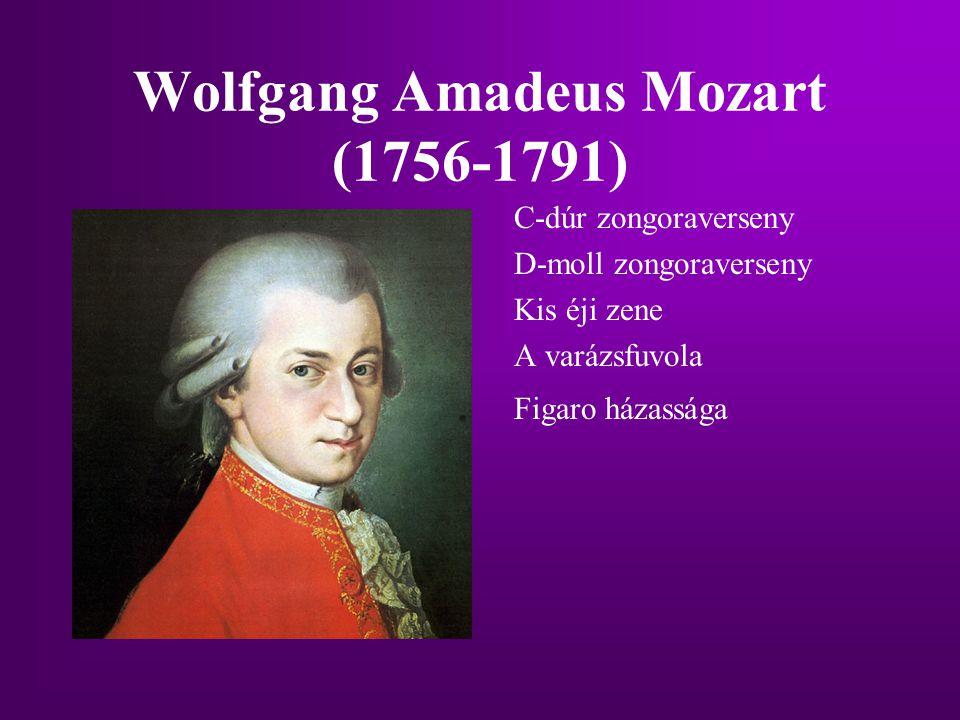 Wolfgang Amadeus Mozart (1756-1791) C-dúr zongoraverseny D-moll zongoraverseny Kis éji zene A varázsfuvola Figaro házassága