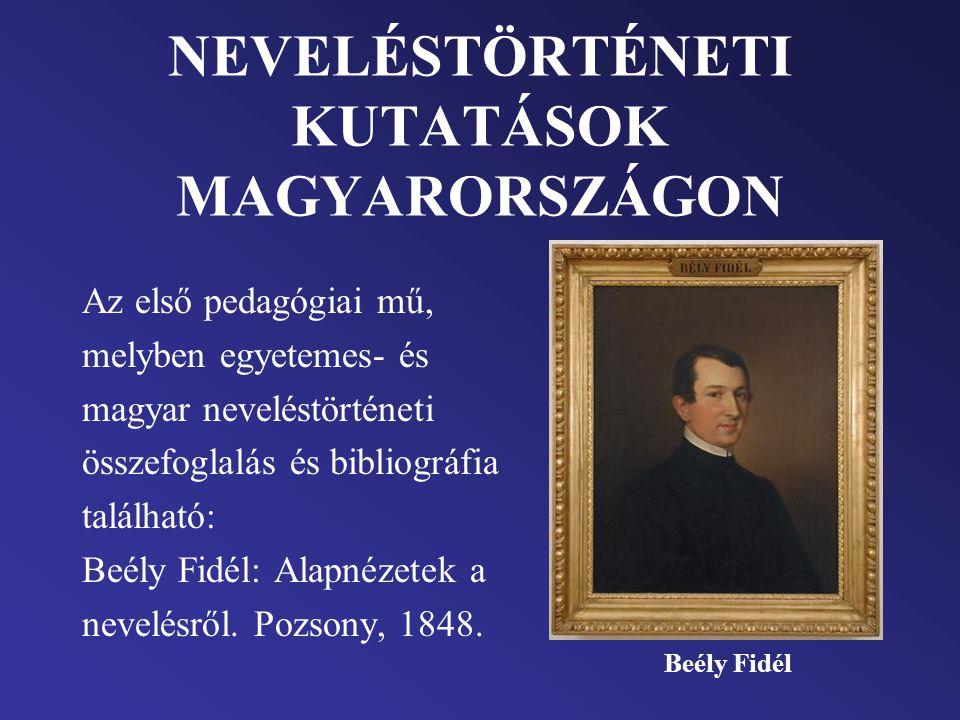 NEVELÉSTÖRTÉNETI KUTATÁSOK MAGYARORSZÁGON Az első pedagógiai mű, melyben egyetemes- és magyar neveléstörténeti összefoglalás és bibliográfia található