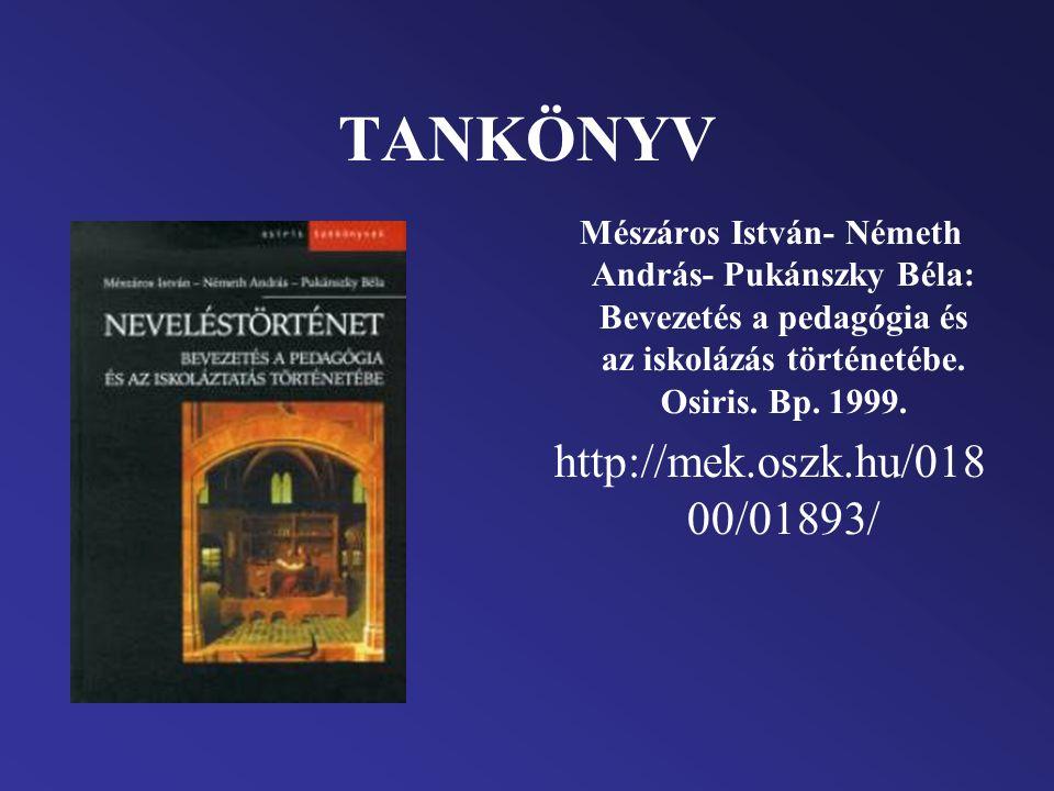 TANKÖNYV Mészáros István- Németh András- Pukánszky Béla: Bevezetés a pedagógia és az iskolázás történetébe. Osiris. Bp. 1999. http://mek.oszk.hu/018 0