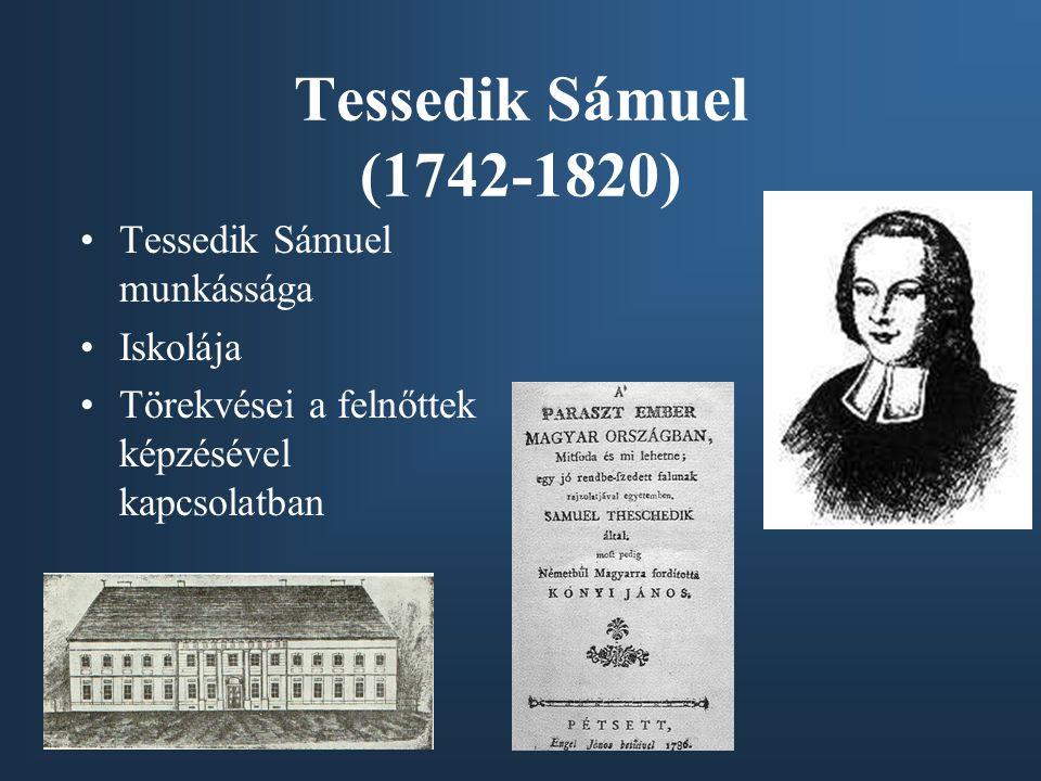Tessedik Sámuel (1742-1820) Tessedik Sámuel munkássága Iskolája Törekvései a felnőttek képzésével kapcsolatban