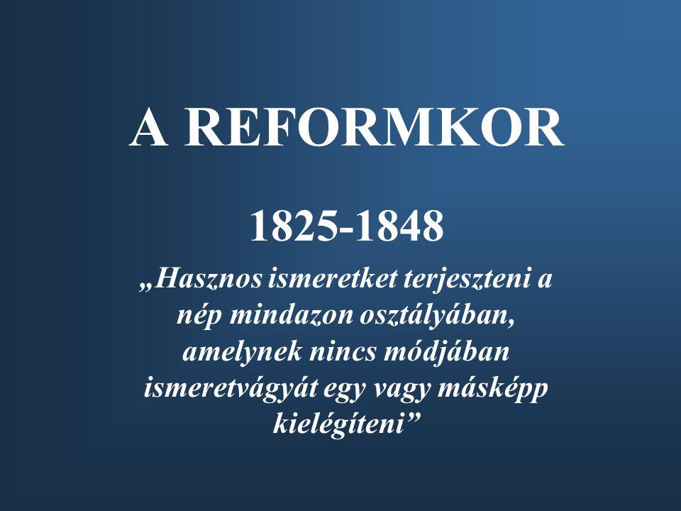 """A REFORMKOR 1825-1848 """"Hasznos ismeretket terjeszteni a nép mindazon osztályában, amelynek nincs módjában ismeretvágyát egy vagy másképp kielégíteni"""