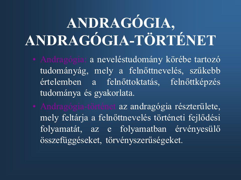ANDRAGÓGIA, ANDRAGÓGIA-TÖRTÉNET Andragógia: a neveléstudomány körébe tartozó tudományág, mely a felnőttnevelés, szűkebb értelemben a felnőttoktatás, felnőttképzés tudománya és gyakorlata.
