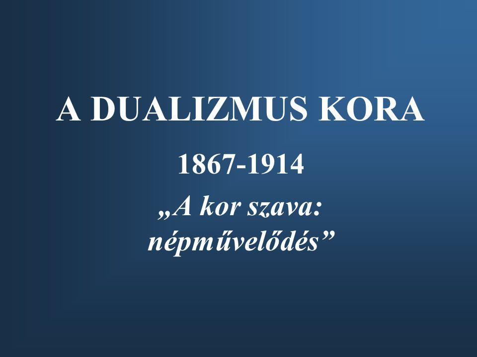 """A DUALIZMUS KORA 1867-1914 """"A kor szava: népművelődés"""