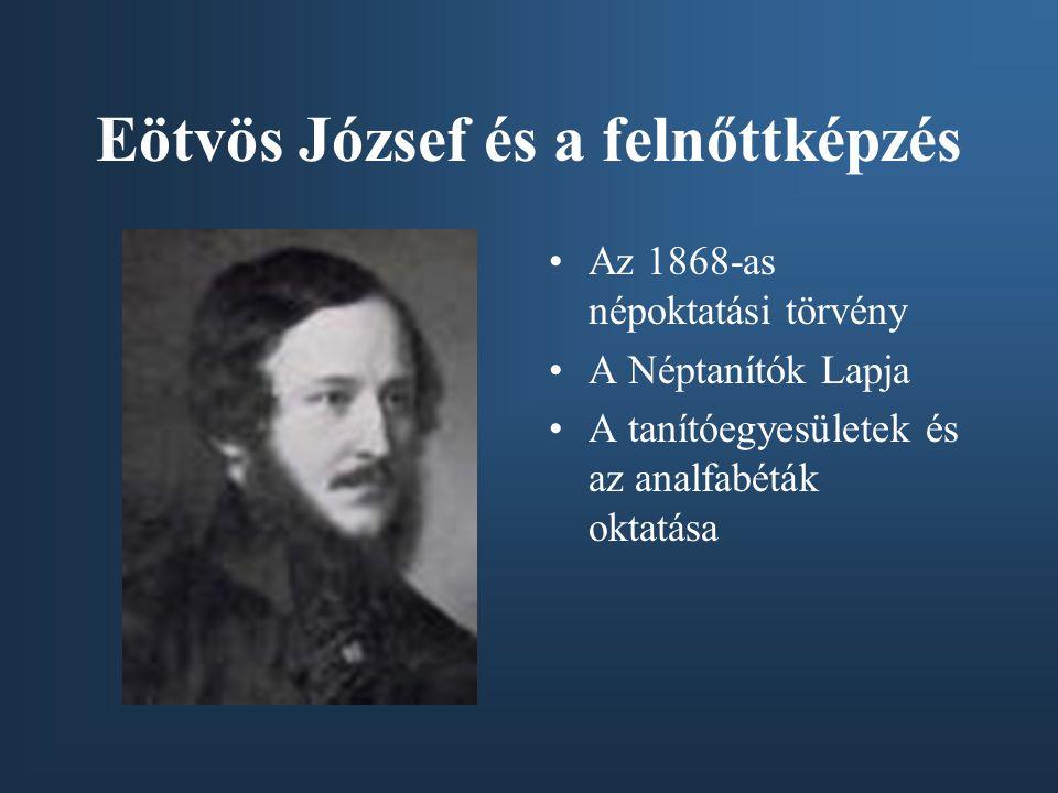 Eötvös József és a felnőttképzés Az 1868-as népoktatási törvény A Néptanítók Lapja A tanítóegyesületek és az analfabéták oktatása