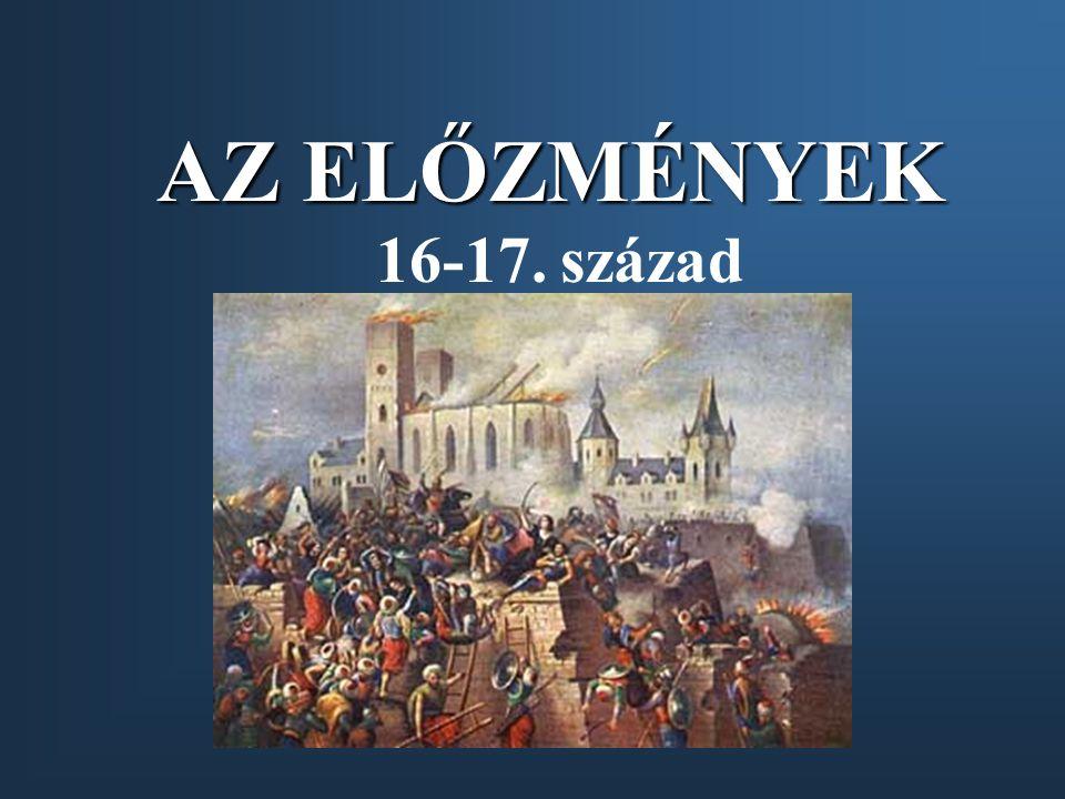 AZ ELŐZMÉNYEK 16-17. század