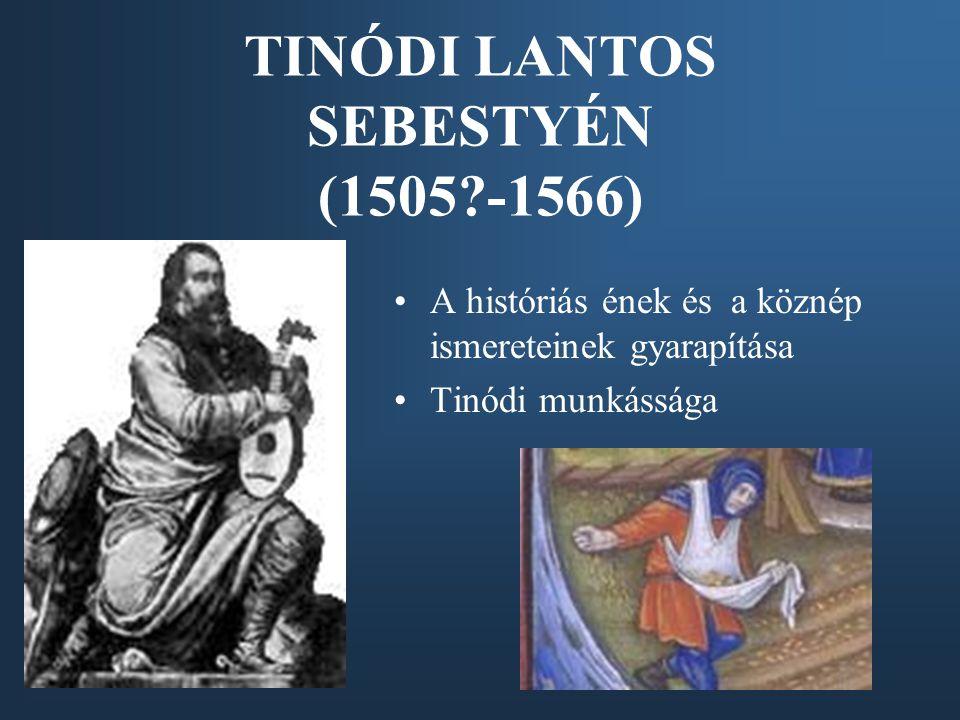 TINÓDI LANTOS SEBESTYÉN (1505?-1566) A históriás ének és a köznép ismereteinek gyarapítása Tinódi munkássága