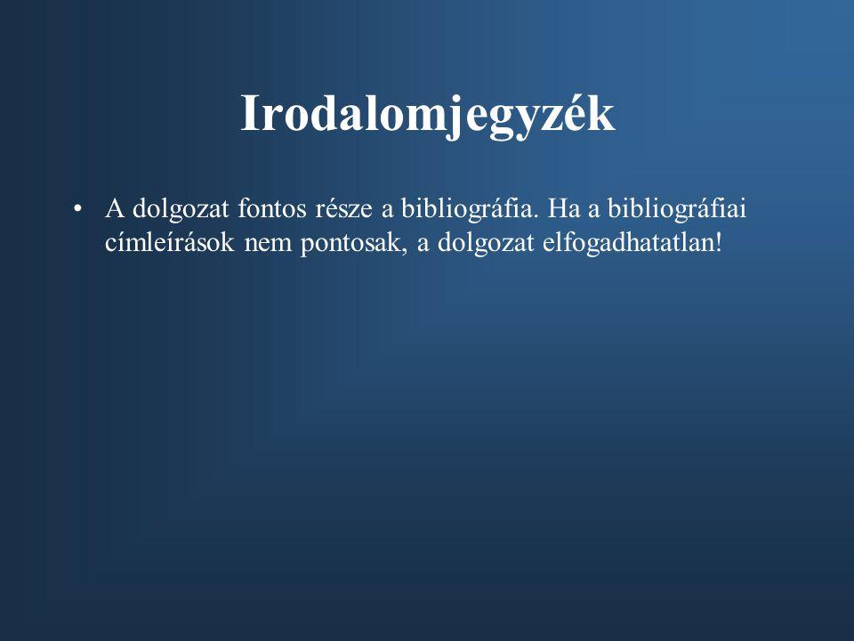 A BIBLIOGRÁFIAI CÍMLEÍRÁS SZABÁLYAI A forrást többféleképpen meg lehet adni, de egy írásművön belül következetesen az egyik fajtát alkalmazza.