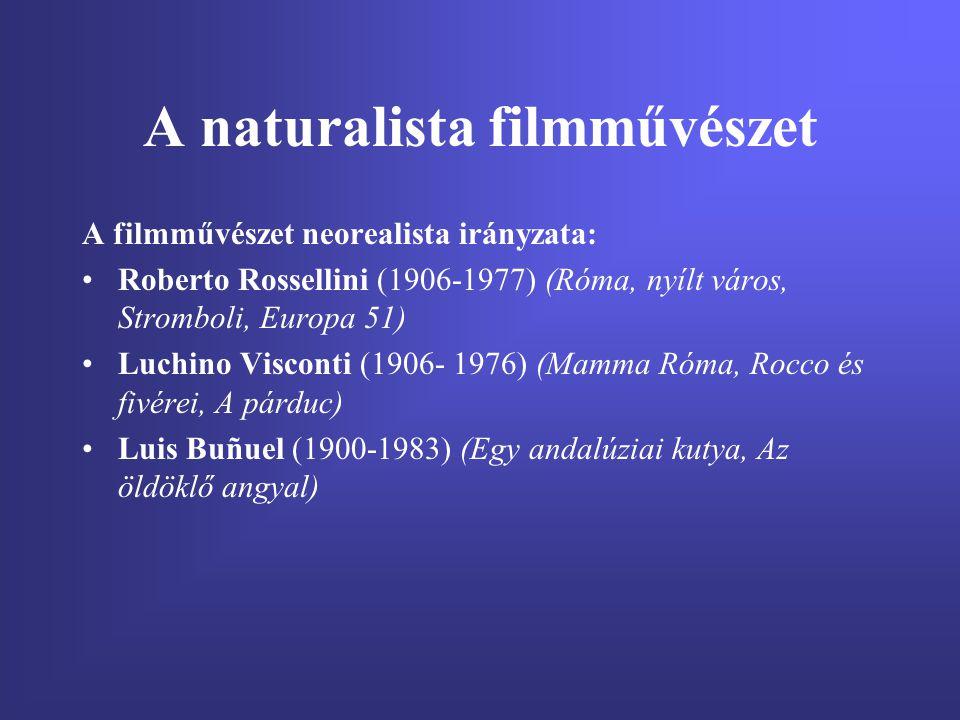 A naturalista filmművészet A filmművészet neorealista irányzata: Roberto Rossellini (1906-1977) (Róma, nyílt város, Stromboli, Europa 51) Luchino Visc