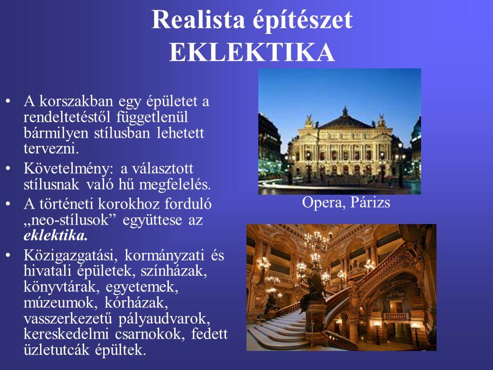 Realista építészet EKLEKTIKA A korszakban egy épületet a rendeltetéstől függetlenül bármilyen stílusban lehetett tervezni. Követelmény: a választott s