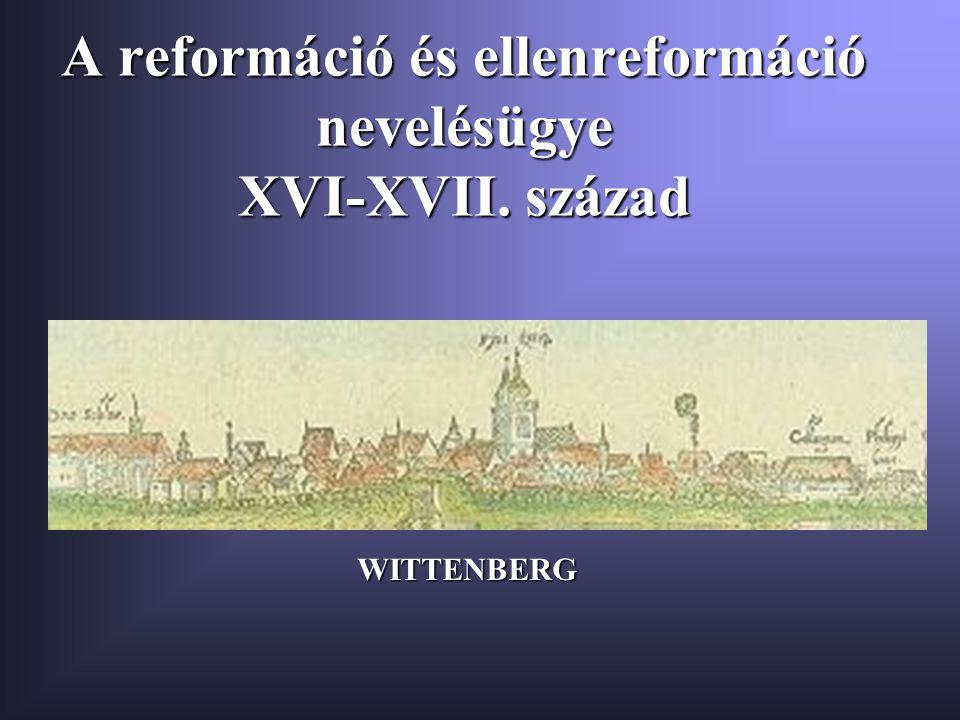 A reformáció és ellenreformáció nevelésügye XVI-XVII. század WITTENBERG
