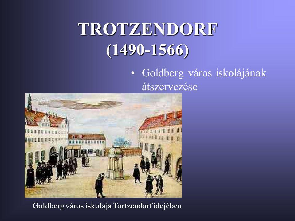 TROTZENDORF (1490-1566) Goldberg város iskolájának átszervezése Goldberg város iskolája Tortzendorf idejében
