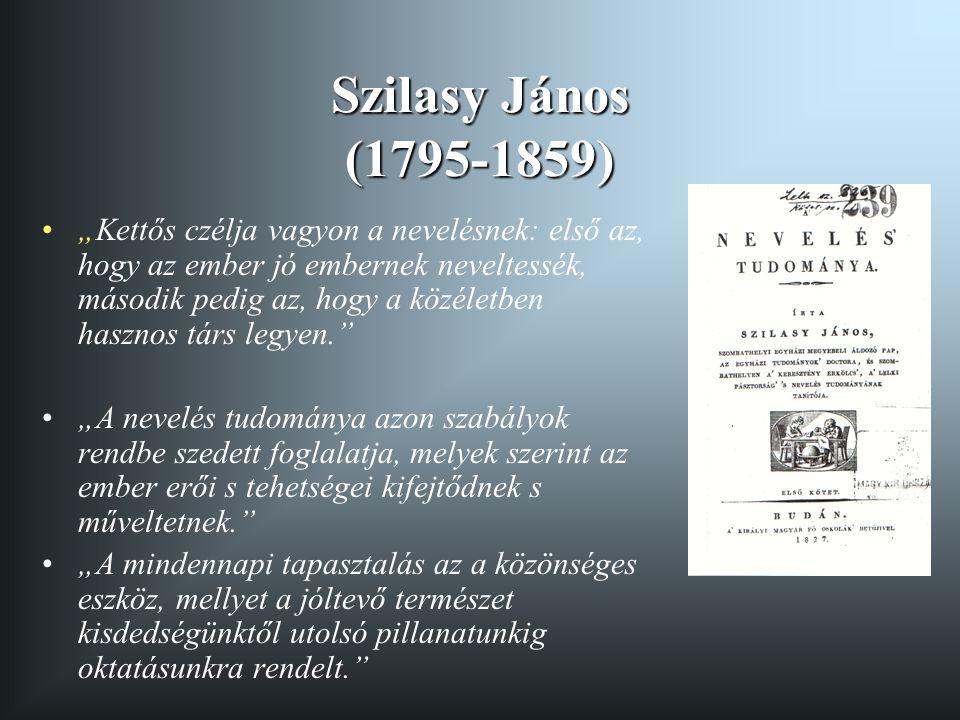 """Szilasy János (1795-1859) """"Kettős czélja vagyon a nevelésnek: első az, hogy az ember jó embernek neveltessék, második pedig az, hogy a közéletben hasz"""