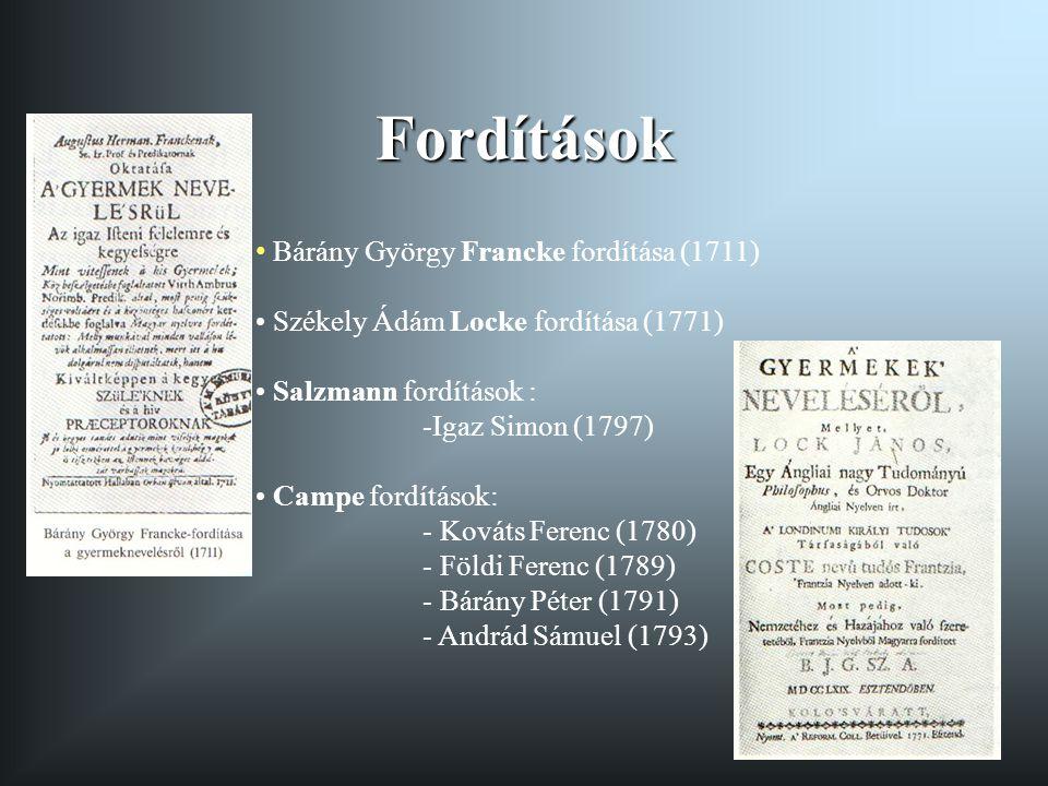 Fordítások Bárány György Francke fordítása (1711) Székely Ádám Locke fordítása (1771) Salzmann fordítások : -Igaz Simon (1797) Campe fordítások: - Kov