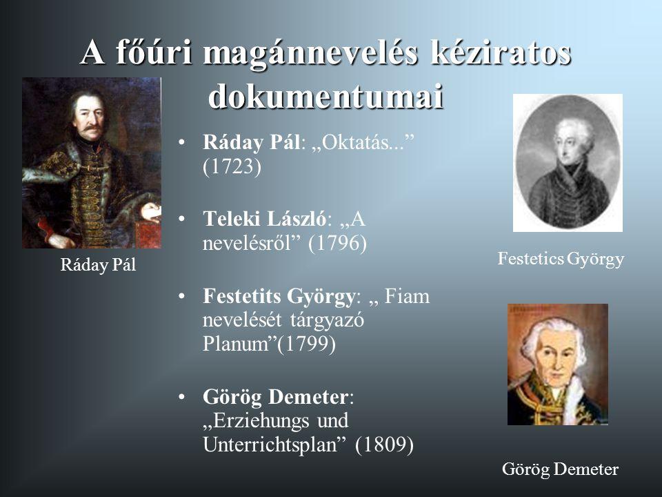 """A főúri magánnevelés kéziratos dokumentumai Ráday Pál: """"Oktatás..."""" (1723) Teleki László: """"A nevelésről"""" (1796) Festetits György: """" Fiam nevelését tár"""