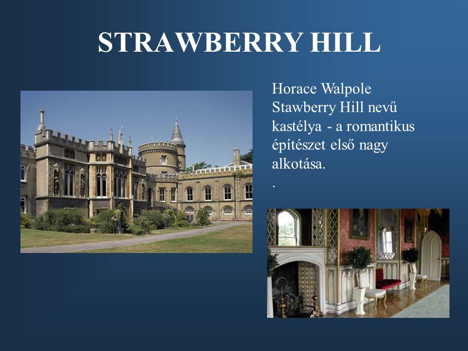 Horace Walpole Stawberry Hill nevű kastélya - a romantikus építészet első nagy alkotása.. STRAWBERRY HILL