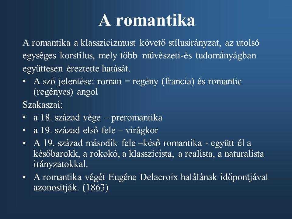 A romantika A romantika a klasszicizmust követő stílusirányzat, az utolsó egységes korstílus, mely több művészeti-és tudományágban együttesen éreztett