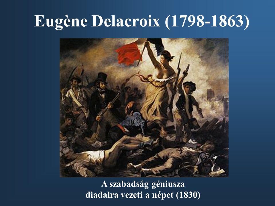 Eugène Delacroix (1798-1863) A szabadság géniusza diadalra vezeti a népet (1830)