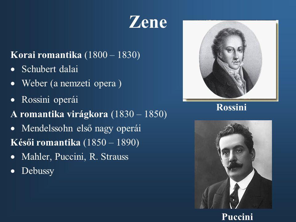 Zene Korai romantika (1800 – 1830)  Schubert dalai  Weber (a nemzeti opera )  Rossini operái A romantika virágkora (1830 – 1850)  Mendelssohn első