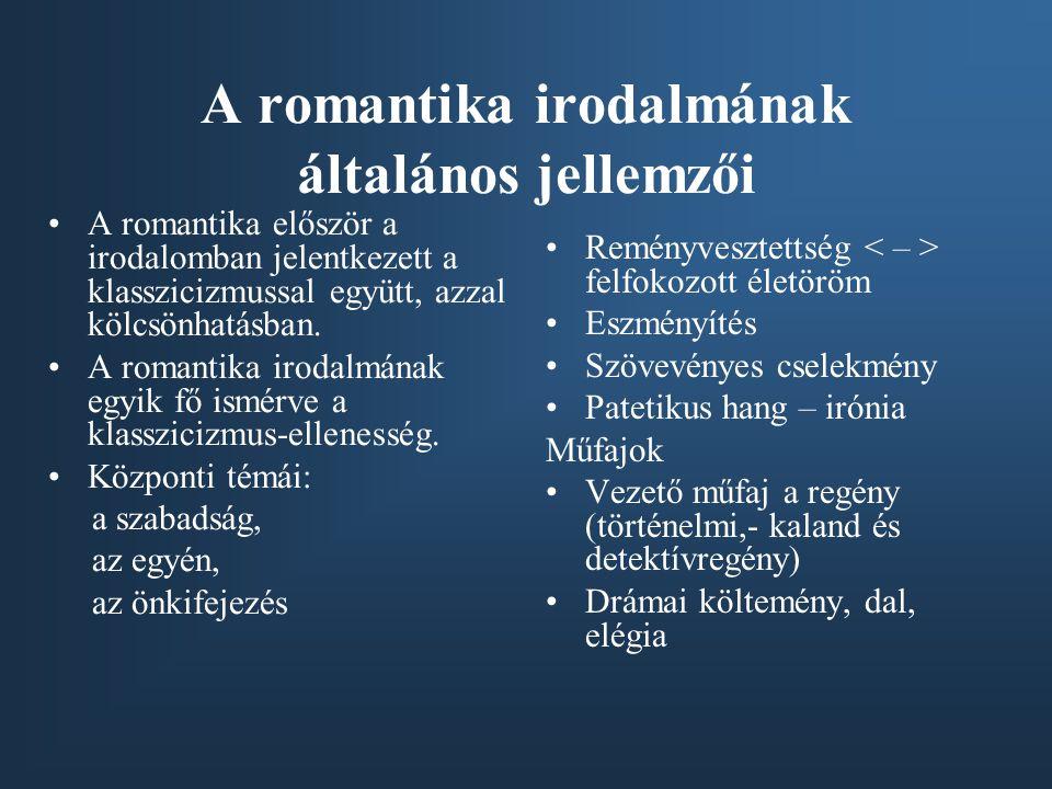 A romantika irodalmának általános jellemzői A romantika először a irodalomban jelentkezett a klasszicizmussal együtt, azzal kölcsönhatásban. A romanti