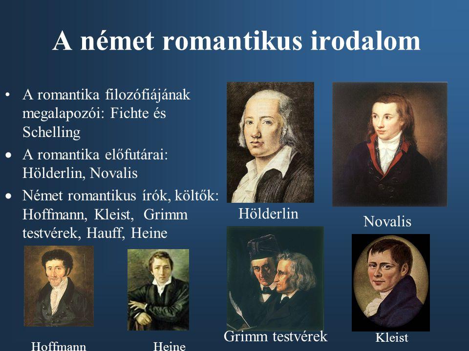 A német romantikus irodalom A romantika filozófiájának megalapozói: Fichte és Schelling  A romantika előfutárai: Hölderlin, Novalis  Német romantiku
