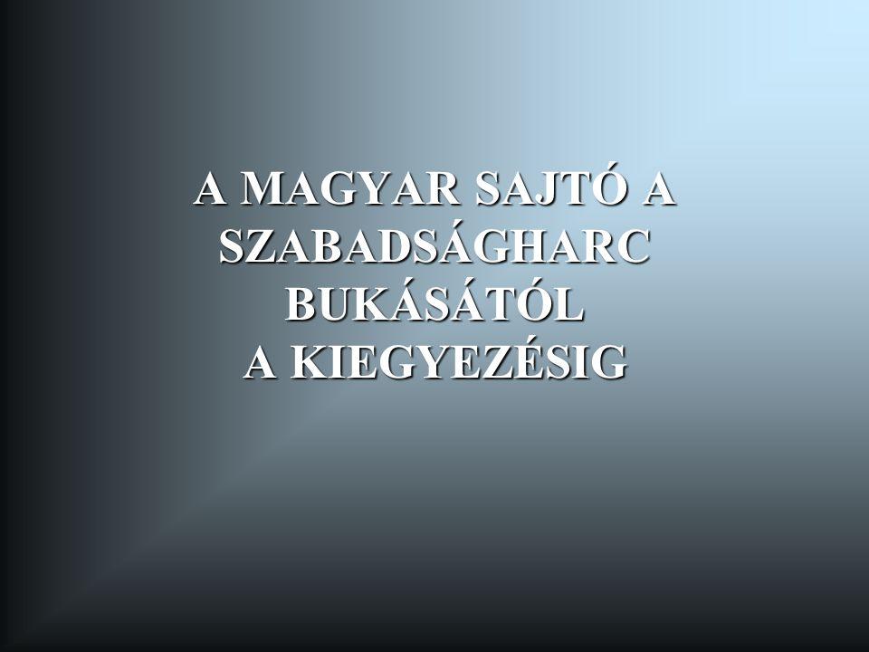 A MAGYAR SAJTÓ A SZABADSÁGHARC BUKÁSÁTÓL A KIEGYEZÉSIG