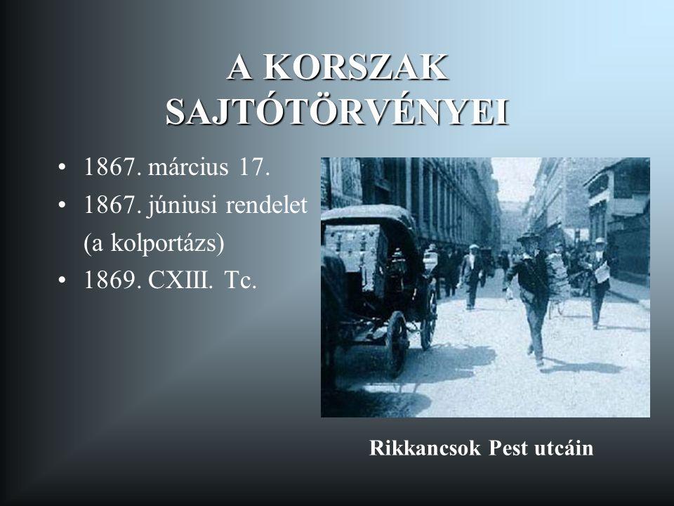 A KORSZAK SAJTÓTÖRVÉNYEI 1867. március 17. 1867. júniusi rendelet (a kolportázs) 1869. CXIII. Tc. Rikkancsok Pest utcáin