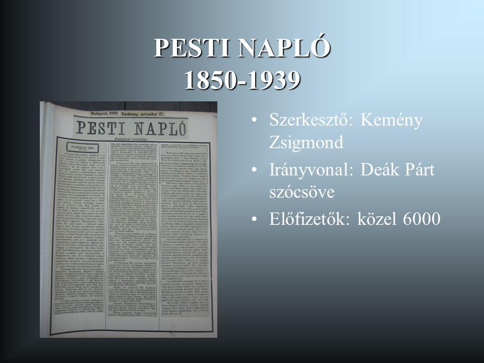 PESTI NAPLÓ 1850-1939 Szerkesztő: Kemény Zsigmond Irányvonal: Deák Párt szócsöve Előfizetők: közel 6000
