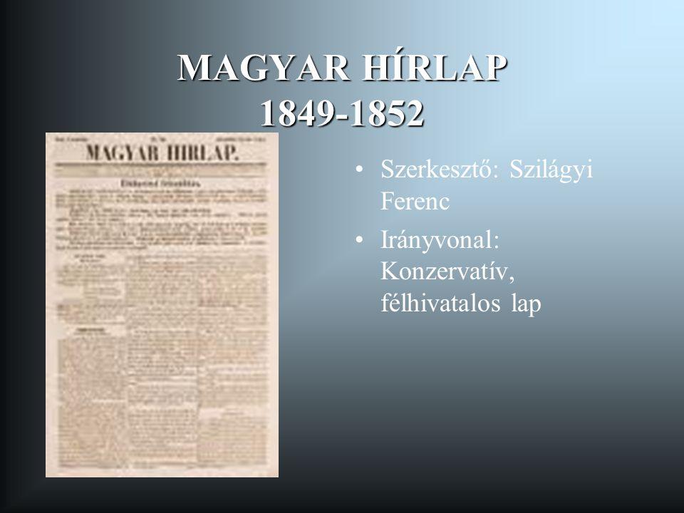 MAGYAR HÍRLAP 1849-1852 Szerkesztő: Szilágyi Ferenc Irányvonal: Konzervatív, félhivatalos lap